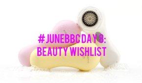 #JuneBBC Day 8: BeautyWishlist