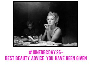 #JuneBBC Day 26 – Best Beauty Advice You Have BeenGiven