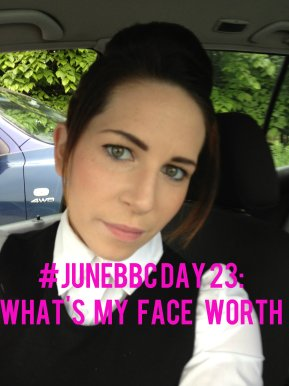 #JuneBBC Day 23: What's My Face Worth?