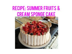 Recipe: Summer Fruits & Cream Sponge Cake